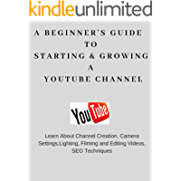 A Beginner's Guide To Starting & Growing A YouTube Channel