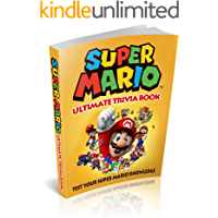 Super Mario: Super Mario Ultimate Trivia Book: Test Your Super Mario Knowledge (200 Questions) (Super Mario, Nintendo, Games, Quiz, Luigi, Super Mario Bros) (English Edition)