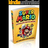 Super Mario: Super Mario Ultimate Trivia Book: Test Your Super Mario Knowledge (200 Questions) (Super Mario, Nintendo, Games, Quiz, Luigi, Super Mario Bros) (English Edition)