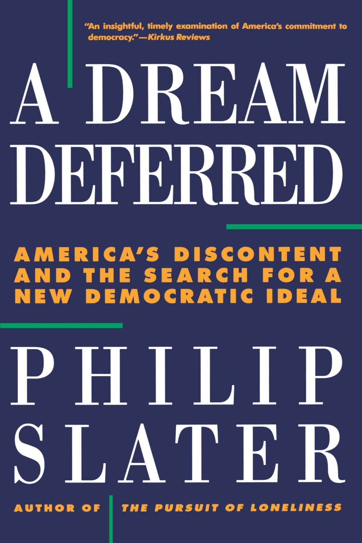 a dream deferred america s discontent and the search for a new a dream deferred america s discontent and the search for a new democratic ideal philip slater 9780807043059 com books