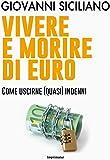 Vivere e morire di euro. Come uscirne (quasi) indenni