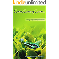 Creer, Crear y Croar: Breve guía para emprendedores