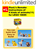 PlusL's Remake Instructions of 4 kinds of animals(11)  for LEGO  10695: You can build the 4 kinds of animals(11) out of your own bricks!