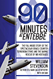 90 Minutes at Entebbe: The Full Inside Story of the Spectacular Israeli Counterterrorism Strike and the Daring Rescue of 103 Hostages