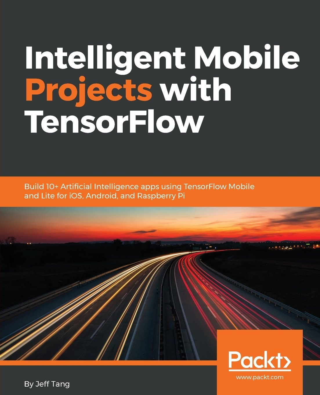 Intelligent Mobile Projects With TensorFlow  Build 10+ Artificial Intelligence Apps Using TensorFlow Mobile And Lite For IOS Android And Raspberry Pi  English Edition