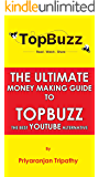 The Ultimate Money Making Guide To TopBuzz: The Best YouTube Alternative: How To Make More Money Faster Than Youtube On Topbuzz (TopBuzz Guide Book 1) (English Edition)