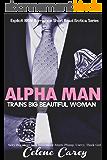 EROTICA: ALPHA MAN TRAINS BIG BEAUTIFUL WOMAN (Explicit BBW Romance Short Read Erotica Series): Adult Erotic XXX Romantic Passion Lust Sex Story 2015 (Sexy ... Plump, Curvy, Thick Girl) (English Edition)