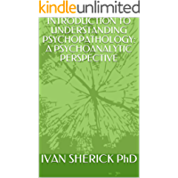 INTRODUCTION TO UNDERSTANDING PSYCHOPATHOLOGY: A PSYCHOANALYTIC PERSPECTIVE (English Edition)