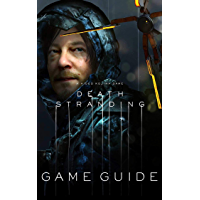 Death Stranding Game Guide: Walkthrough, Strategy Guide How To-s, Tips and Tricks and A Lot More! (English Edition)