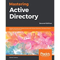 Mastering Active Directory: Deploy and secure infrastructures with Active Directory, Windows Server 2016, and PowerShell…