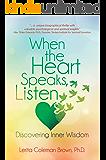 When the Heart Speaks, Listen: Discovering Inner Wisdom
