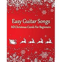 Easy Guitar Songs - 40 Christmas Carols For Beginners: (Sheet Music + Tabs + Chords + Lyrics)
