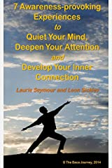7 Awareness-provoking Experiences to Quiet your Mind, Deepen your Attention and Develop your Inner Connection Kindle Edition