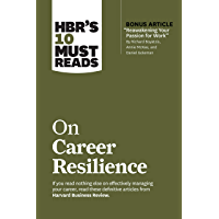 """HBR's 10 Must Reads on Career Resilience (with bonus article """"Reawakening Your Passion for Work"""" By Richard E. Boyatzis…"""