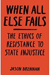When All Else Fails: The Ethics of Resistance to State Injustice Kindle Edition