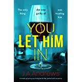 You Let Him In: A twisty psychological thriller that will keep you hooked