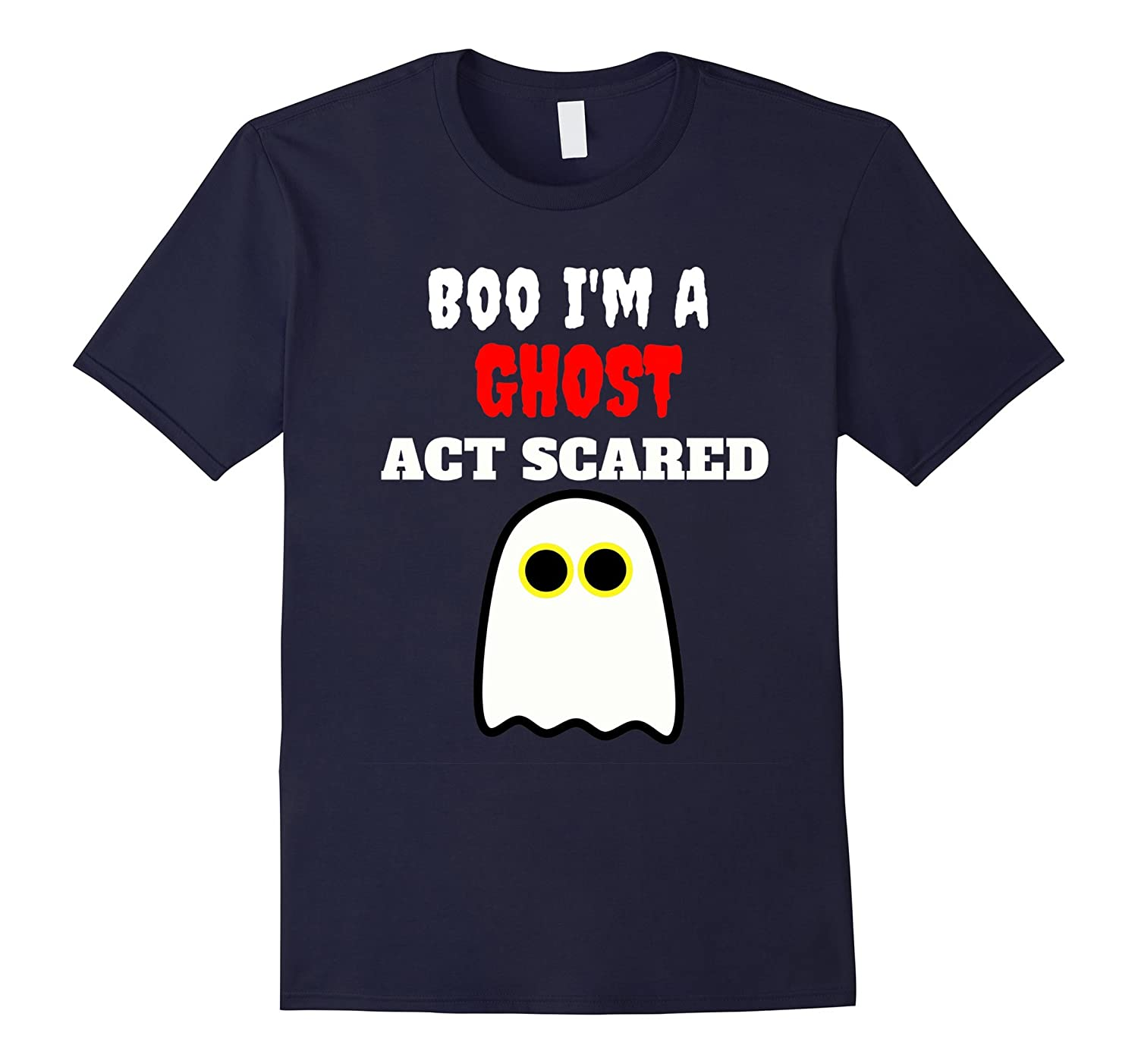 Boo I'm A Ghost Act Scared Halloween T-Shirt-FL