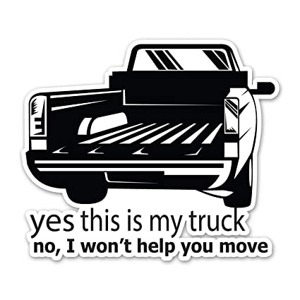 Yes This Is My Truck No I Will Not Help You Move - 4 Pack Of 2