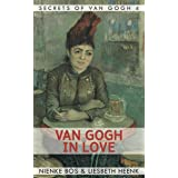 Van Gogh in Love: A (not so!) romantic Van Gogh Biography (Secrets of Van Gogh Book 4)