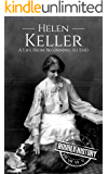 Helen Keller: A Life From Beginning to End (Biographies of Women in History Book 6)