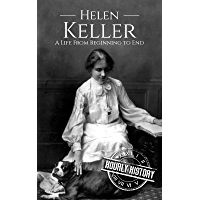 Helen Keller: A Life From Beginning to End (Biographies of Women in History Book 6) (English Edition)