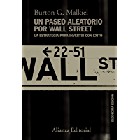 Un paseo aleatorio por Wall Street: La estrategia para invertir con éxito (Duodécima edición) (Alianza Ensayo nº 787)