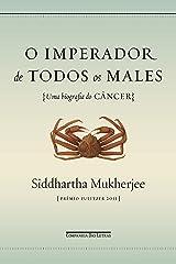O imperador de todos os males: Uma biografia do câncer eBook Kindle