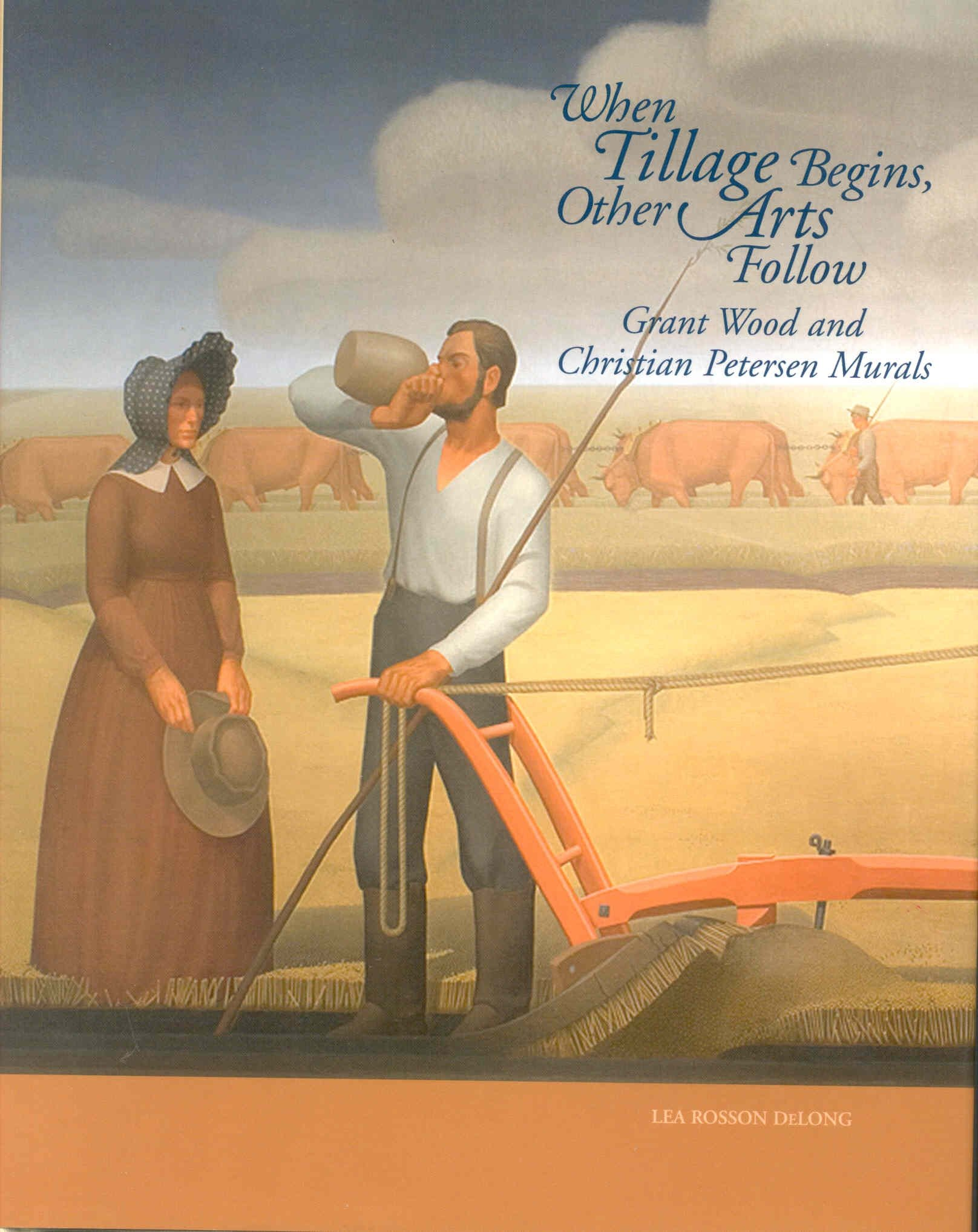 Read Online When Tillage Begins, Other Arts Follow: Grant Wood and Christian Petersen Murals pdf epub