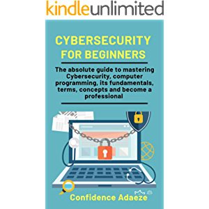 Cybersecurity For Beginners: The Absolute Guide To Mastering Cybersecurity, Computer Programming, Its Fundamentals…