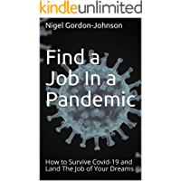 Find a Job In a Pandemic: How to Survive Covid-19 and Land The Job of Your Dreams