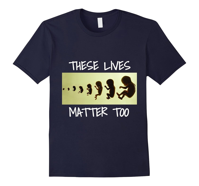 These Lives Matter Too T-Shirt Pro-Life Fetal Development-Teevkd