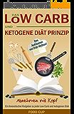Das Low Carb und ketogene Diät Prinzip: Abnehmen mit Kopf. Ein theoretischer Ratgeber zu jeder Low Carb und ketogenen Diät. Bonus: Das Aufräumen von Diät - Mythen! (German Edition)
