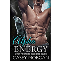 Alpha Energy: A Steamy PNR Shifter and Fantasy Romance Collection (Hot Shifters Book 5) (English Edition)