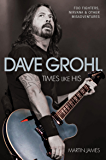 Dave Grohl - Times Like His: Foo Fighters, Nirvana & Other Misadventures