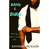 Bang & Burn (The Spies Who Loved Her Book 3)