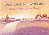 Some Golden Daybreak - Lebanon Valley Gospel Band