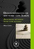 Desenvolvimento de Software com Scrum: Aplicando Métodos Ágeis com Sucesso
