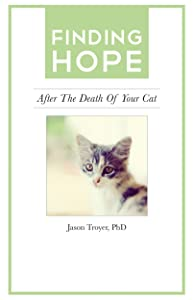 Finding Hope: After the Death of Your Cat (Finding Hope After the Death of a Loved One)