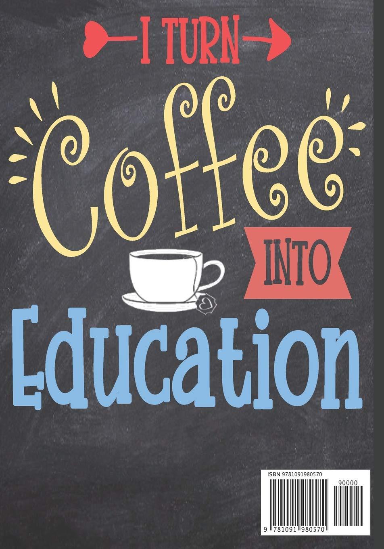 i turn coffee into education notebook teacher appreciation week
