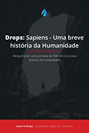 Drops: Sapiens - Uma Breve História da Humanidade: Mergulhe em uma jornada de 300 mil anos pela história da humanidade em men