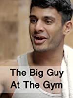 The Big Guy At The Gym