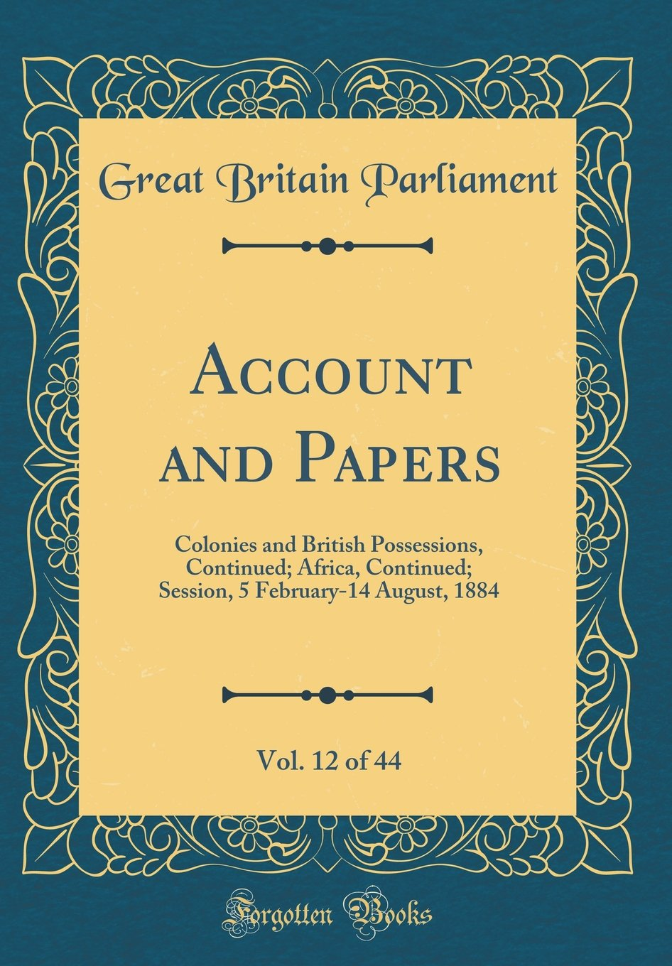 Download Account and Papers, Vol. 12 of 44: Colonies and British Possessions, Continued; Africa, Continued; Session, 5 February-14 August, 1884 (Classic Reprint) pdf
