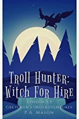 Troll Hunter: Witch for Hire: A hilarious high fantasy witch series (Gretchen's (Mis) Adventures - Season One) Kindle Edition