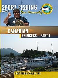 Sport Fishing with Dan Hernandez – Canadian Princess Pt 1