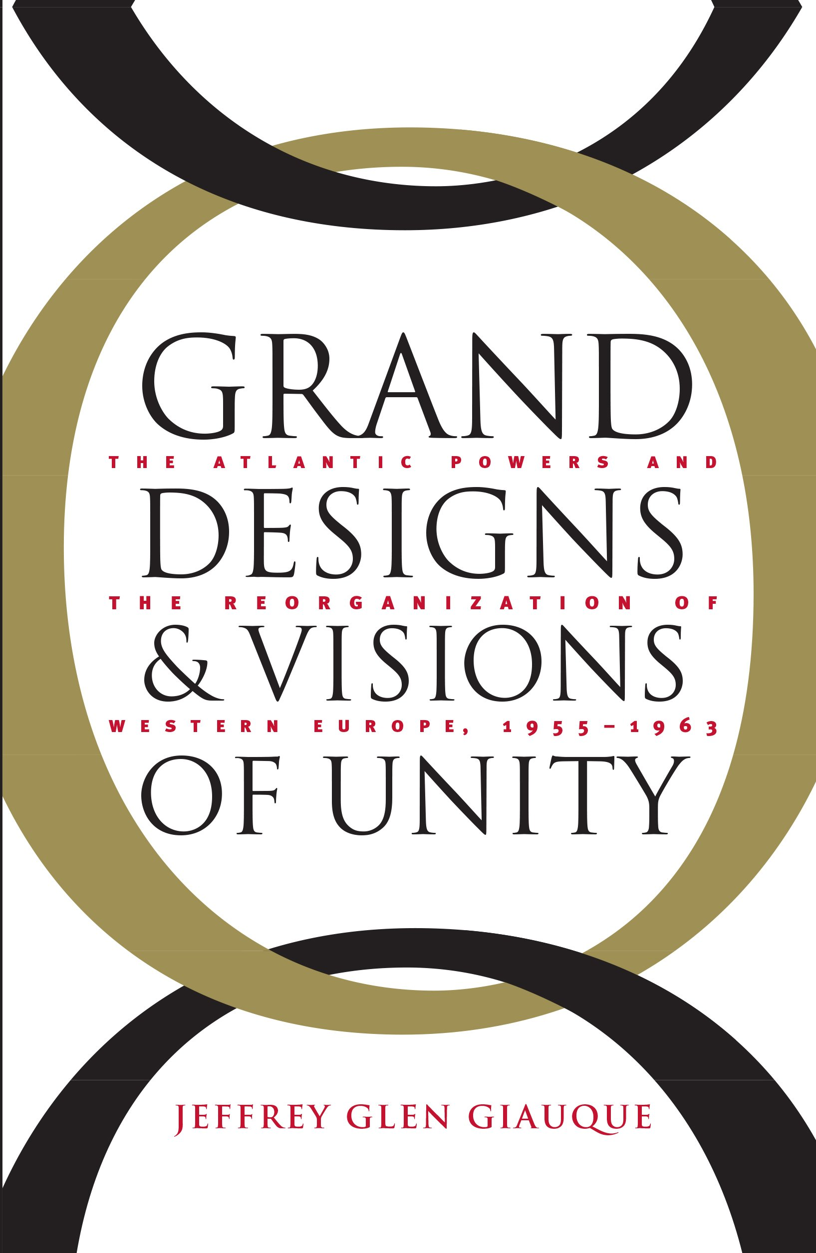 Download Grand Designs and Visions of Unity: The Atlantic Powers and the Reorganization of Western Europe, 1955-1963 PDF