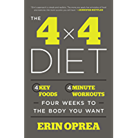 The 4 x 4 Diet: 4 Key Foods, 4-Minute Workouts, Four Weeks to the Body You Want (English Edition)