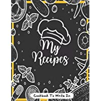 My Recipes Cookbook To Write In: Blank Recipe Journal To Note Down Your 100 Favorite Recipes and Meals   Food Cookbook…