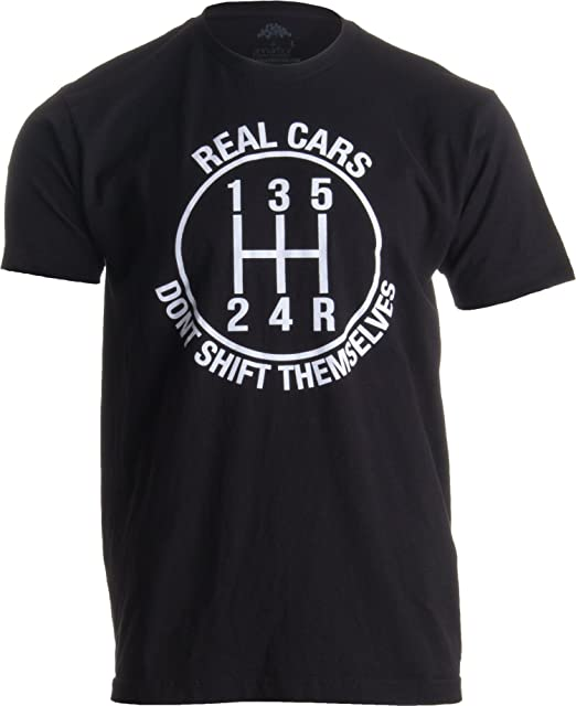2c2d5fa547763 Real Cars Don't Shift Themselves | Funny Auto Racing Mechanic Manual T-Shirt