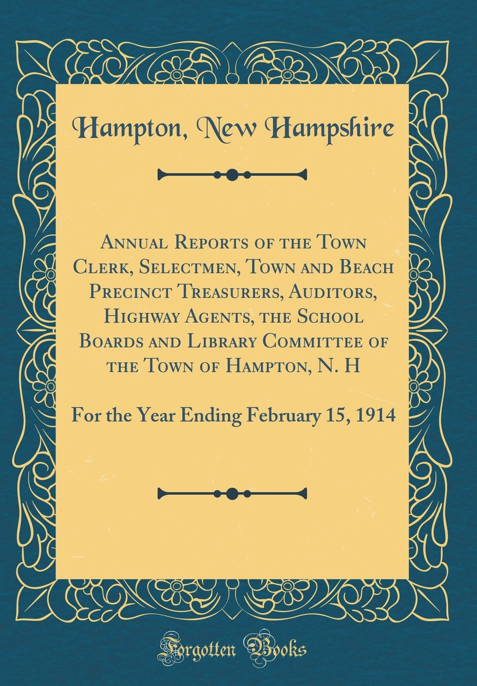 Annual Reports of the Town Clerk, Selectmen, Town and Beach Precinct Treasurers, Auditors, Highway Agents, the School Boards and Library Committee of ... Ending February 15, 1914 (Classic Reprint) pdf epub