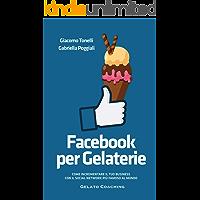 Facebook per Gelaterie: Come incrementare il tuo business con il social network più famoso al mondo